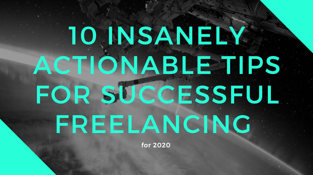 10 Insanely Actionable Tips for Successful Freelancing (2020)